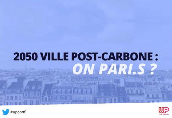 Up Conférences, 2050 Paris ville post-carbone